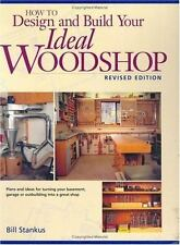 How to Design and Build Your Ideal Woodshop (Popular Woodworking), Bill Stankus,