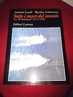 SOTTO I MARI DEL MONDO - la whitehead 1875-1990 - Editori Laterza 1990