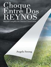Choque Entre Dos Reynos : Manual Completo de Oracion e Intersecion by Strong...