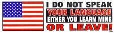 I Do Not Speak Your Language  Either You Learn Mine Or Leave  Bumper Decal