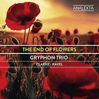 Gryphon Trio - Clarke; Ravel: The End of Flowers [CD]