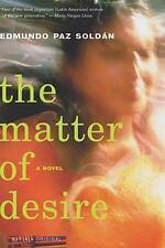 The Matter of Desire : A Novel by Edmundo Paz Soldan (2004, Paperback)