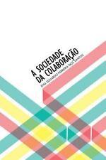 A Sociedade Da Colaboracao : Um Ensaio by Eng. Eduardo Ferreira Dos Santos...