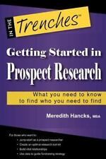 Getting Started in Prospect Research: What You Need to Know to Find Who You Need