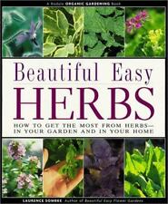 Beautiful Easy Herbs: How to Get the Most from Herbs-In Your Garden and in Your