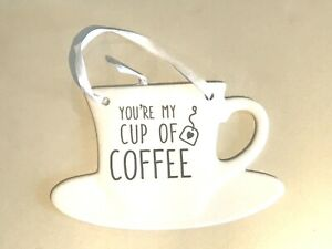 You're my Cup of Coffee sign - ceramic - ideal for kitchen or cafe