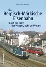 Die Bergisch-Märkische Eisenbahn von Bernd Franco Hoffmann (2015, Gebundene Ausgabe)