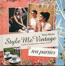 Style Me Vintage - Tea Parties: Recipes and Tips for Styling the Perfect...