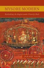 Mysore Modern: Rethinking the Region under Princely Rule by Nair, Janaki