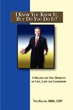 I Know You Know It, but Do You Do It? : A Million and One Moments of Life,...
