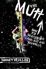 The Mutt: How to Skateboard and Not Kill Yourself -Rodney Mullen & Sean Mortimer