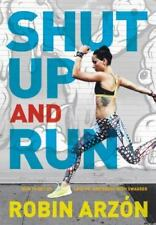 Shut Up and Run: How to Get Up, Lace Up, and Sweat with Swagger, Arzon, Robin, G