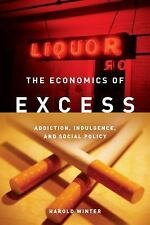 The Economics of Excess: Addiction, Indulgence, and Social Policy (Paperback or