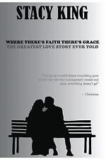 Where There's Faith There's Grace : The Greatest Love Story Ever Told by...
