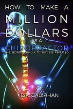 How to Make a Million Dollars As a Chiropractor : The Secret Formula to...