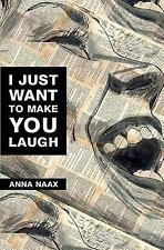 I Just Want to Make You Laugh by Anna Naax (2014, Paperback)