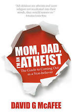 NEW Mom, Dad, I'm an Atheist: The Guide to Coming Out as a Non-believer