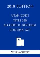 Utah Code - Title 32B - Alcoholic Beverage Control Act (2018 Edition)