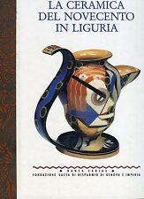 Cecilia Chilosi Liliana Ughetto LA CERAMICA DEL NOVECENTO IN LIGURIA 1995