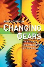 Changing Gears: The Strategic Implementation of Technology, Carlopio, James, New