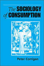 The Sociology of Consumption: An Introduction, Corrigan, Peter, Very Good Book