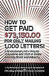 How to Get Paid $73,150. 00 for Only Mailing 1,000 Letters! by T. J. Rohleder...