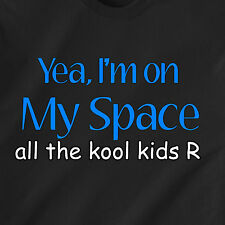 Yea, I'm on My Space all the kool kids R. internet vintage retro Funny T-Shirt