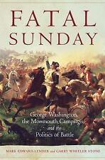 Fatal Sunday: George Washington, the Monmouth Campaign, and the Politics of Batt