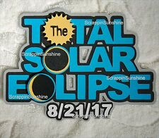 TOTAL SOLAR ECLIPSE Die Cut Title for Aug 21 2017 Scrapbook Page Paper Piece