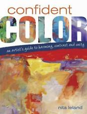 Confident Color : An Artist's Guide to Harmony, Contrast and Unity by Nita Lelan