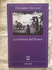 La violetta del Prater - Christopher Isherwood - Adelphi 2011