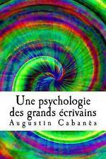 Une Psychologie des Grands Ecrivains : Grands Névropathes by Augustin Cabanes...