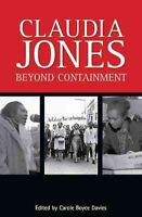 Claudia Jones : Beyond Containment: Autobiographical Reflections, Essays and ...