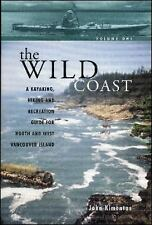 The Wild Coast, Volume 1: A Kayaking, Hiking and Recreation Guide for North and