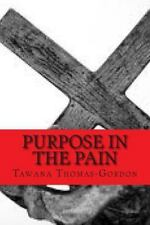 Purpose in the Pain : By His Stripes I Am Healed by Tawana Thomas-Gordon...