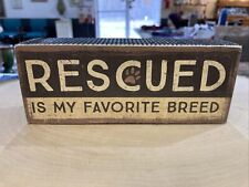 """Rescued Is My Favorite Breed 6.50"""" x 2.50"""" x 1.75 - Primitives by Kathy Box Sign"""