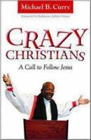 Crazy Christians: A Call To Follow Jesus: By Michael Curry