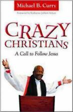 NEW - Crazy Christians: A Call to Follow Jesus by Curry, Michael B.
