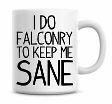 Funny Coffee Mug I Do Falconry To Keep Me Sane Coffee/Tea Mug Present Gift 772