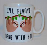 I'll Always Hang With You Sloth Mug Love Girl Boy Friend Gift Friendship Bestie