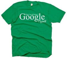 """When I am all alone, I Google Myself"" Green Mens Small-SM T-Shirt!"