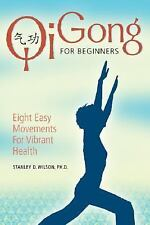 Qi Gong for Beginners Eight Easy Movements for Vibrant Health QiGong S. Wilson