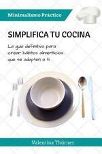 Minimalismo Práctico: Simplifica Tu Cocina : La Guía Definitiva para Crear...