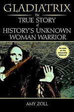 NEW Gladiatrix: The True Story of History's Unknown Woman Warrior by Amy Zoll