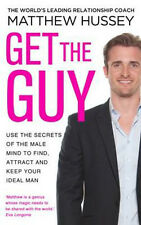 Get the Guy: Use the Secrets of the Male Mind to Find, Attract and Keep Your Ide