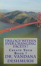 Trilogy Within Ever Changing Facets !: Create Your Book !