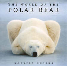 The World of the Polar Bear, Norbert Rosing, Very Good Book