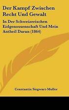 Der Kampf Zwischen Recht Und Gewalt: In Der Schweizerischen Eidgenossenschaft Un