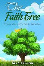 The Faith Tree: A Dream, A Seed, and The Faith To Make It Grow, LaGuerre, Kes A.