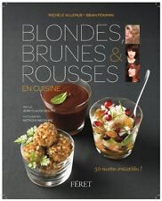 BLONDES , BROWN AND REDHEADS IN KITCHEN : 30 recipes irresistible
